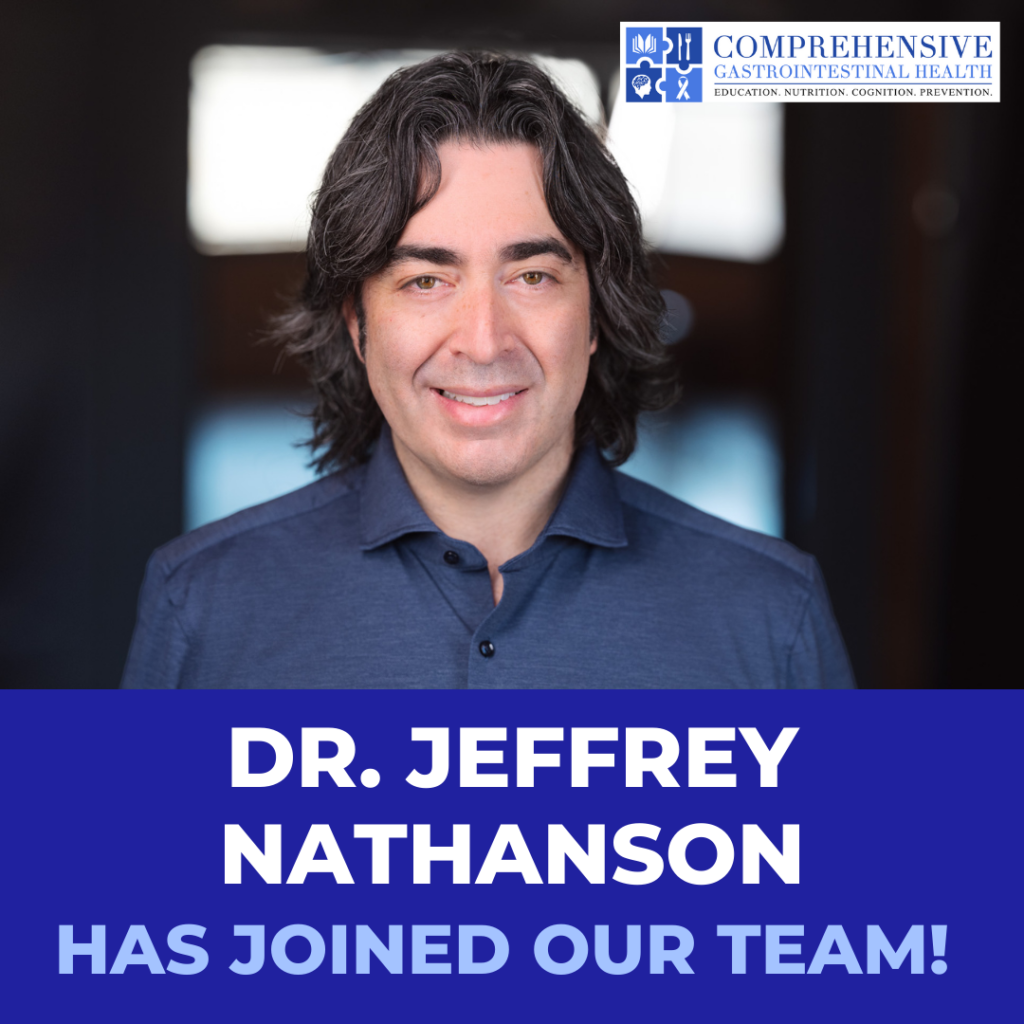 DR. JEFFREY NATHANSON has officially joined the Comprehensive Gastrointestinal Health team!!